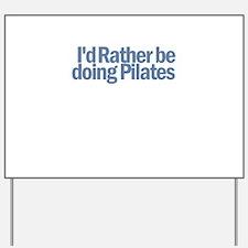 I'd Rather be doing Pilates Yard Sign