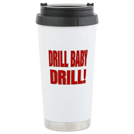 DRILL BABY DRILL! Stainless Steel Travel Mug