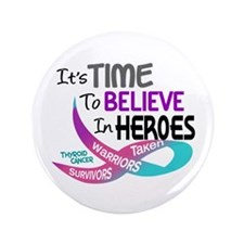 "Time To Believe THYROID CANCER 3.5"" Button"