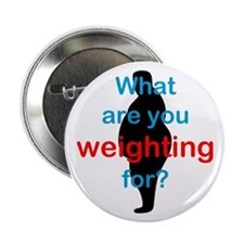 "What Are You Weighting For 2.25"" Button"