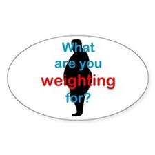 What Are You Weighting For Oval Decal