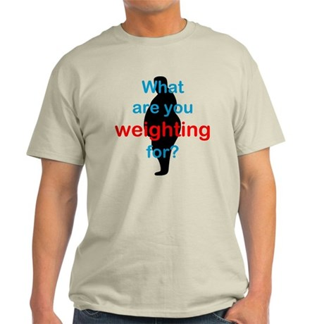 What Are You Weighting For Light T-Shirt