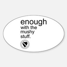 Enough Mushy Stuff Oval Decal