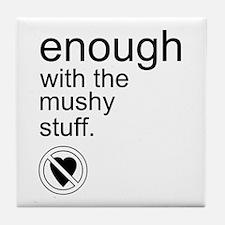 Enough Mushy Stuff Tile Coaster