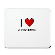 I LOVE MY BELGIAN LAEKENOIS Mousepad