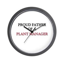 Proud Father Of A PLANT MANAGER Wall Clock