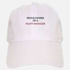 Proud Father Of A PLANT MANAGER Baseball Baseball Cap
