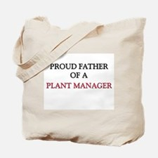 Proud Father Of A PLANT MANAGER Tote Bag