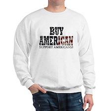 Buy American!! Support Americ Sweatshirt