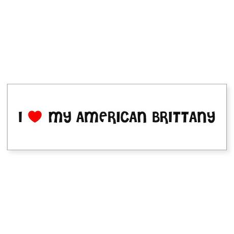 I LOVE MY AMERICAN BRITTANY Bumper Sticker