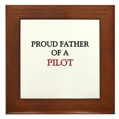 Proud Father Of A PILOT Framed Tile