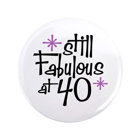 "Still Fabulous at 40 3.5"" Button"