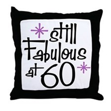 Still Fabulous at 60 Throw Pillow