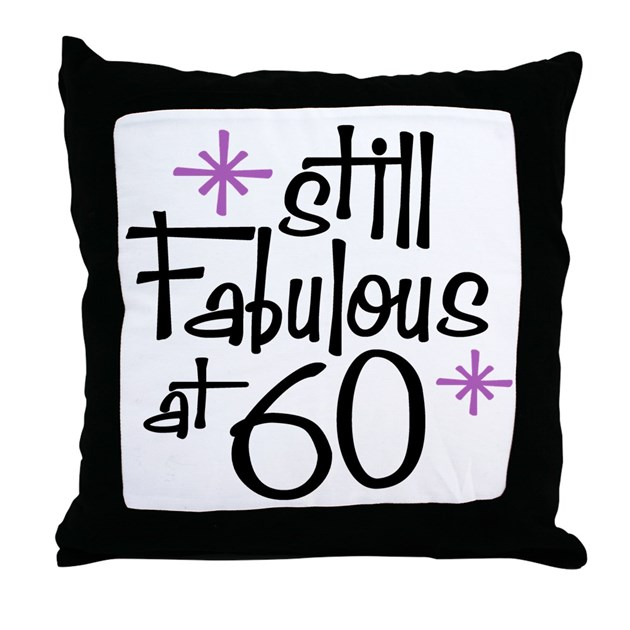 Still Fabulous At 60 Throw Pillow By Perketees