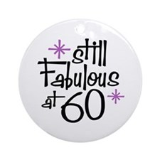 Still Fabulous at 60 Ornament (Round)