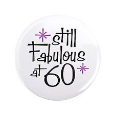 "Still Fabulous at 60 3.5"" Button"
