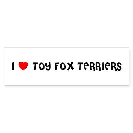 I LOVE TOY FOX TERRIERS Bumper Sticker