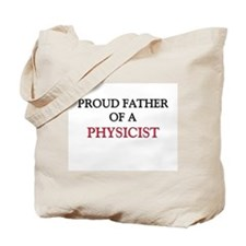 Proud Father Of A PHYSICIST Tote Bag
