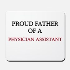 Proud Father Of A PHYSICIAN ASSISTANT Mousepad