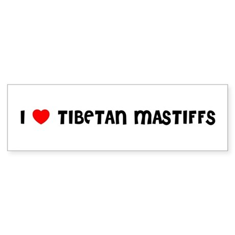 I LOVE TIBETAN MASTIFFS Bumper Sticker