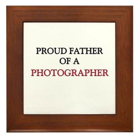 Proud Father Of A PHOTOGRAPHER Framed Tile