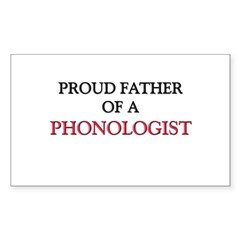 Proud Father Of A PHONOLOGIST Rectangle Decal