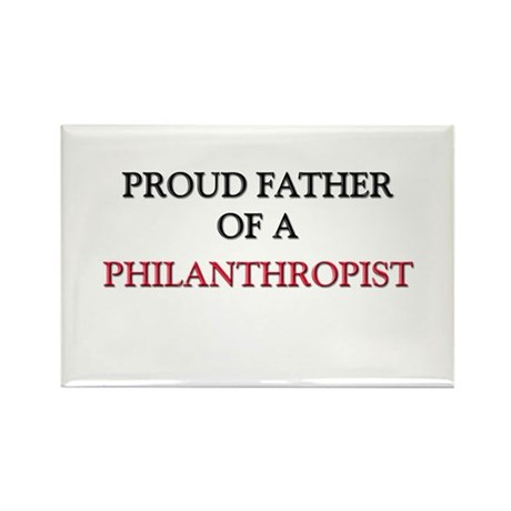 Proud Father Of A PHILANTHROPIST Rectangle Magnet