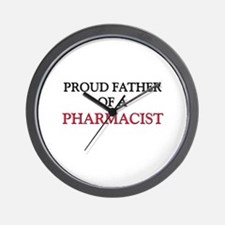 Proud Father Of A PHARMACIST Wall Clock