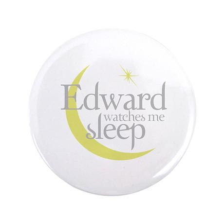 """Edward watches me sleep 3.5"""" Button"""