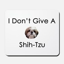 I Don't Give A Shih Tzu Mousepad