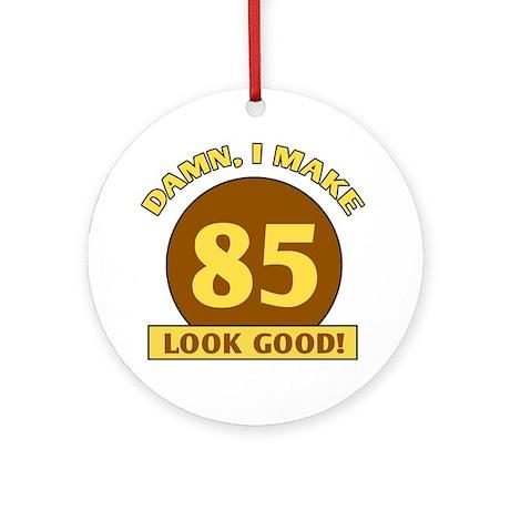 85th Birthday Gag Gift Ornament (Round)