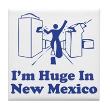 I'm Huge in New Mexico Tile Coaster