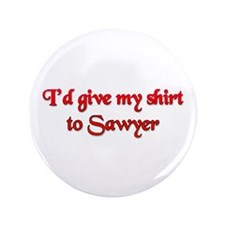 """I'd Give My Shirt to Sawyer 3.5"""" Button"""