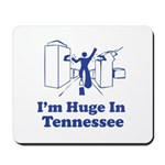 I'm Huge in Tennessee Mousepad