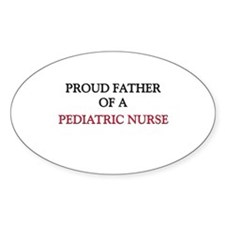 Proud Father Of A PEDIATRIC NURSE Oval Decal