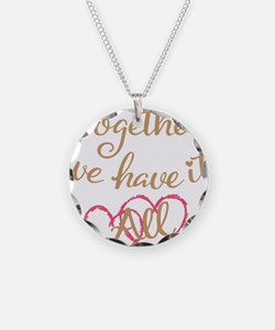 together we have it all Necklace