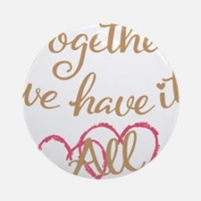 together we have it all Round Ornament
