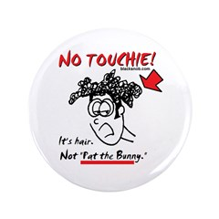 "No Touchie! 3.5"" Button"