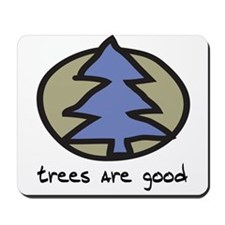 Trees Are Good Mousepad