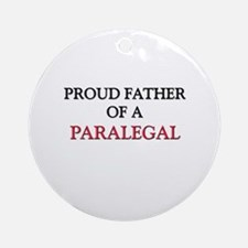 Proud Father Of A PARALEGAL Ornament (Round)