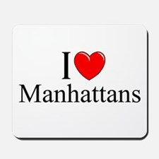 """I Love (Heart) Manhattans"" Mousepad"
