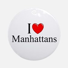 """I Love (Heart) Manhattans"" Ornament (Round)"