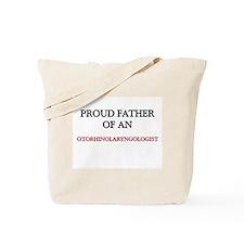 Proud Father Of An OTORHINOLARYNGOLOGIST Tote Bag