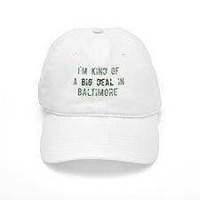 Big deal in Baltimore Baseball Cap