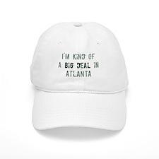 Big deal in Atlanta Baseball Cap