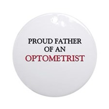 Proud Father Of An OPTOMETRIST Ornament (Round)