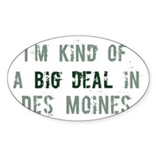 Big deal in Des Moines Oval Decal
