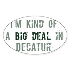 Big deal in Decatur Oval Decal