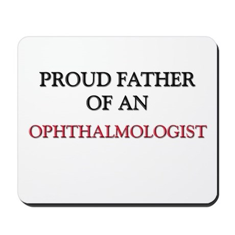 Proud Father Of An OPHTHALMOLOGIST Mousepad