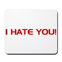 I Hate You! Mousepad